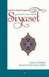 Islamın Klasik Çağında Felsefi Bir Sorun Olarak Siyaset L. Çilingir M. Yıldız H. Aydın Ankara Okulu Yayınları