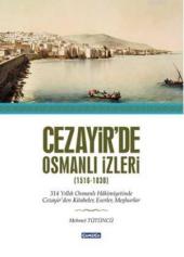 Cezayirde Osmanlı İzleri (1516 1830) Mehmet Tütüncü Çamlıca Basım Yayın