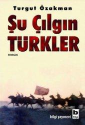 şu Çılgın Türkler Turgut Özakman Bilgi Yayın