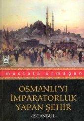 Osmanlıyı İmparatorluk Yapan Şehir İstanbul Timaş
