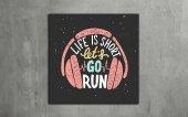 Life İs Short Lets Go Run Tipografi Kanvas Tablo